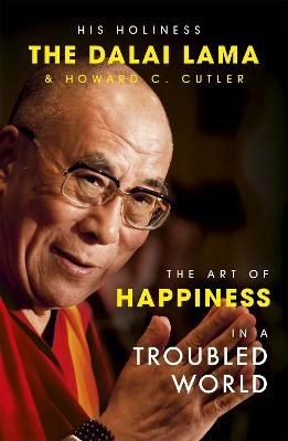 The Art of Happiness in a Troubled World - The Dalai Lama, His Holiness, and Cutler, Howard C.