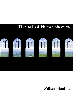 The Art of Horse-Shoeing - Hunting, William