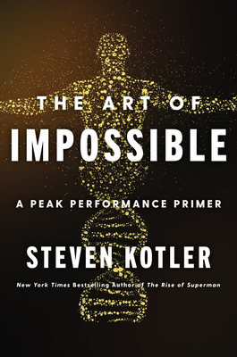 The Art of Impossible: A Peak Performance Primer - Kotler, Steven