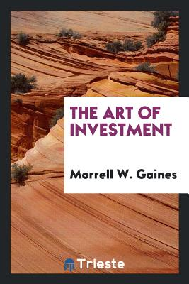 The Art of Investment - Gaines, Morrell W