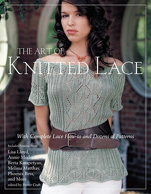 The Art of Knitted Lace: With Complete Lace How-To and Dozens of Patterns - Potter Craft (Editor)