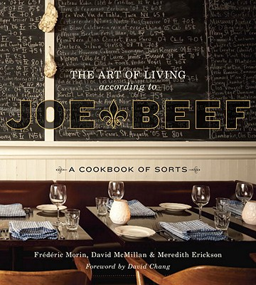 The Art of Living According to Joe Beef: A Cookbook of Sorts - McMillan, David, and Morin, Frederic, and Erickson, Meredith