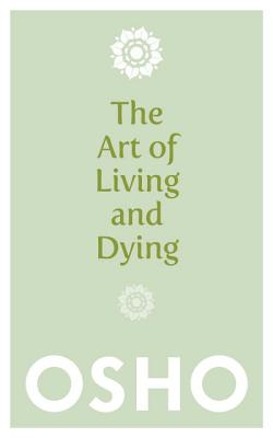 The Art of Living and Dying - Osho