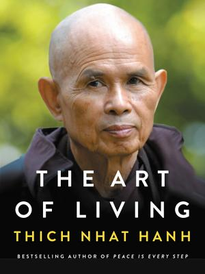 The Art of Living: Peace and Freedom in the Here and Now - Hanh, Thich Nhat