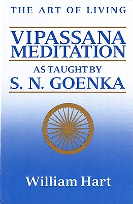 The Art of Living: Vipassana Meditation: As Taught by S. N. Goenka - Hart, William