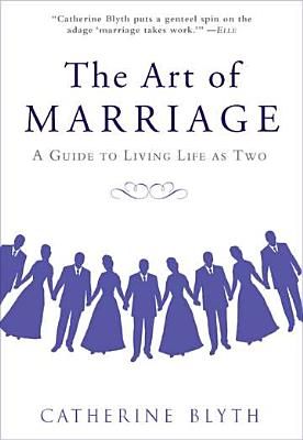 The Art of Marriage: A Guide to Living Life as Two - Blyth, Catherine