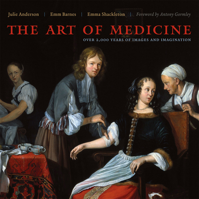 The Art of Medicine: Over 2,000 Years of Images and Imagination - Anderson, Julie