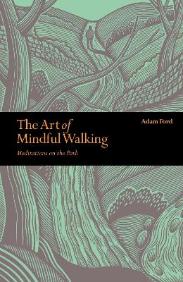 The Art of Mindful Walking: Meditations on the Path - Ford, Adam