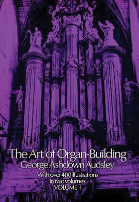 The Art of Organ Building, Vol. 1 - Audsley, George Ashdown