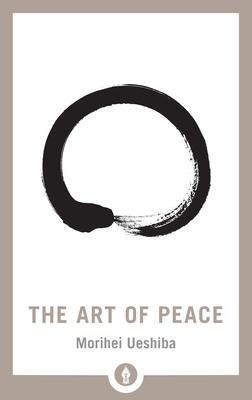 The Art of Peace - Ueshiba, Morihei, and Stevens, John (Translated by)