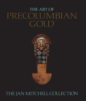 The Art of Pre-Columbian Gold: The Jan Mitchell Collection - Jones, Julie
