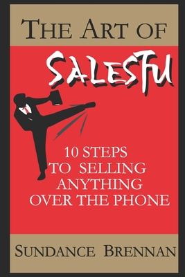 The Art of Salesfu: 10 Steps to Selling Anything Over the Phone - Brennan, Sundance
