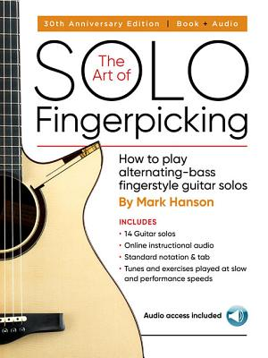 The Art of Solo Fingerpicking-30th Anniversary Ed.: How to Play Alternating-Bass Fingerstyle Guitar Solos - Hanson, Mark