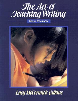 The Art of Teaching Writing - Calkins, Lucy, and Calkins