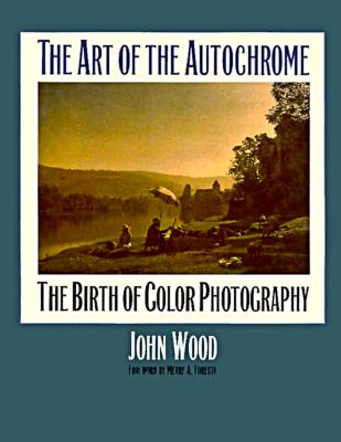 The Art of the Autochrome: The Birth of Color Photography - Wood, John