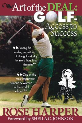 The Art of the Deal: Golf- Access to Success - Harper, Rose
