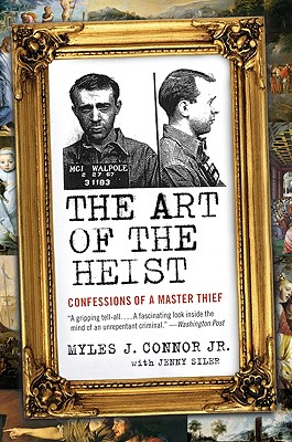 The Art of the Heist: Confessions of a Master Thief - Connor, Myles J, and Siler, Jenny