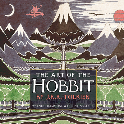 The Art of the Hobbit - Tolkien, J R R, and Hammond, Wayne G (Editor), and Scull, Christina (Editor)