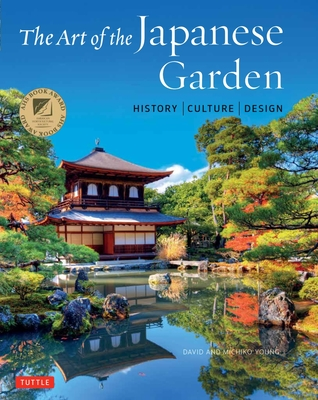 The Art of the Japanese Garden: History / Culture / Design - Young, David, and Young, Michiko