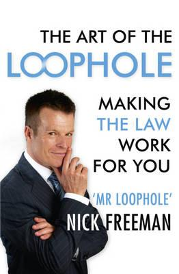 The Art of the Loophole: Making the law work for you: Making the law work for you - Freeman, Nick