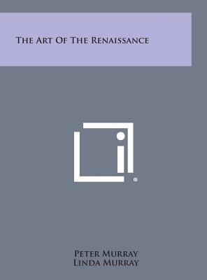 The Art of the Renaissance - Murray, Peter, and Murray, Linda