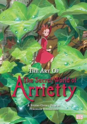 The Art of The Secret World of Arrietty - Yonebayashi, Hiromasa