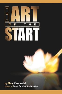 The Art of the Start: The Time-Tested, Battle-Hardened Guide for Anyone Starting Anything - Kawasaki, Guy