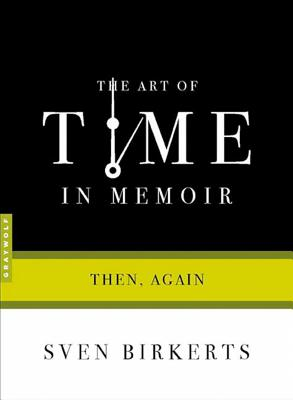 The Art of Time in Memoir: Then, Again - Birkerts, Sven