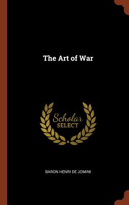 The Art of War - Jomini, Baron Henri De