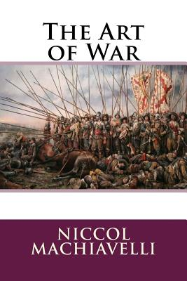The Art of War - Machiavelli, Niccol, and Editors, Jv (Editor)