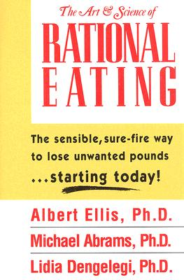 The Art & Science of Rational Eating - Ellis, Albert, Dr., PH.D., and Dengelegi, Lidia, and Abrams, Michael