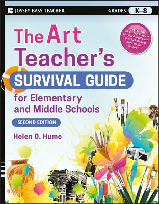 The Art Teacher's Survival Guide for Elementary and Middle Schools - Hume, Helen D