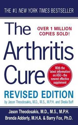 The Arthritis Cure: The Medical Miracle That Can Halt, Reverse, and May Even Cure Osteoarthritis - Theodosakis, Jason, M.D., M.S., M.P.H., and Buff, Sheila