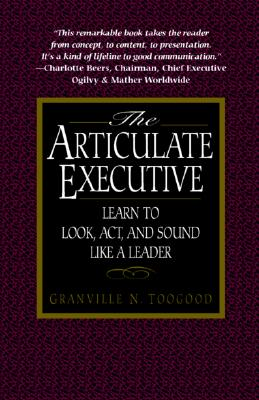 The Articulate Executive: Learn to Look, ACT, and Sound Like a Leader - Toogood, Granville N