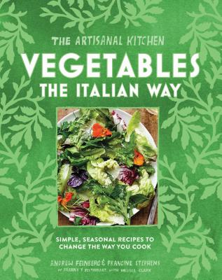 The Artisanal Kitchen: Vegetables the Italian Way: Simple, Seasonal Recipes to Change the Way You Cook - Feinberg, Andrew, and Stephens, Francine, and Clark, Melissa