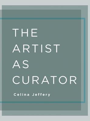 The Artist as Curator - Jeffery, Celina (Editor)