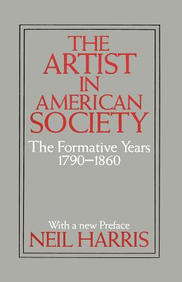 The Artist in American Society: The Formative Years - Harris, Neil
