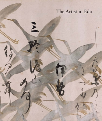The Artist in EDO: Studies in the History of Art, Vol. 80 - Lippit, Yukio, and Cort, Louise Allison (Contributions by), and Satoko, Tamamushi (Contributions by)