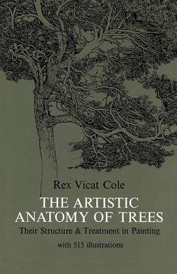 The Artistic Anatomy of Trees - Cole, Rex V, and Art Instruction