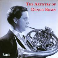 The Artistry of Dennis Brain - Alfred Cursue (horn); Colin Horsley (piano); Denis Matthews (piano); Dennis Brain (horn); Dennis Brain Wind Ensemble;...