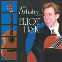 The Artistry of Eliot Fisk - Albert Fuller (harpsichord); Eliot Fisk (guitar); Frederic Hand (guitar); Louise Schulman (viola d'amore);...