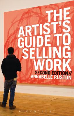 The Artist's Guide to Selling Work - Ruston, Annabelle