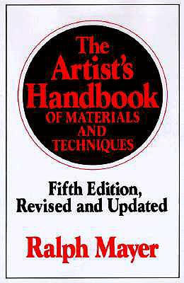 The Artist's Handbook of Materials and Techniques: Fifth Edition, Revised and Updated - Mayer, Ralph