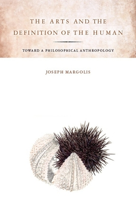 The Arts and the Definition of the Human: Toward a Philosophical Anthropology - Margolis, Joseph, Professor