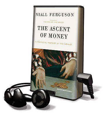 The Ascent of Money: A Financial History of the World - Ferguson, Niall, and Prebble, Simon (Read by)