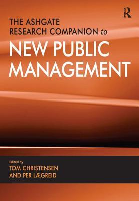 The Ashgate Research Companion to New Public Management - Christensen, Tom, and Laegreid, Per