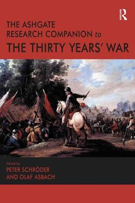 The Ashgate Research Companion to the Thirty Years' War - Asbach, Olaf, and Schroder, Peter