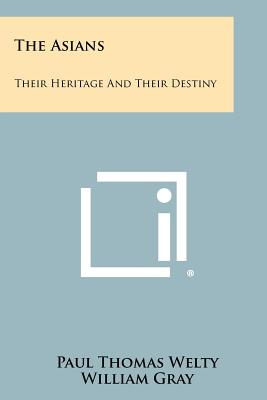 The Asians: Their Heritage And Their Destiny - Welty, Paul Thomas, and Lindsay of Birker (Foreword by)