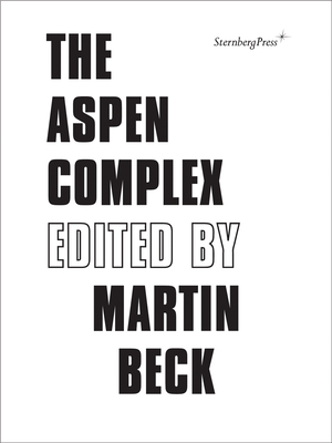 The Aspen Complex - Beck, Martin, and Buchmann, Sabeth (Preface by), and Scott, Felicity D. (Preface by)