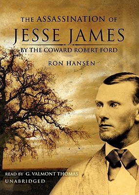 The Assassination of Jesse James by the Coward Robert Ford - Hansen, Ron, and Thomas, G Valmont